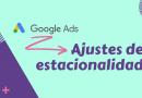 Google Ads Ajustes Estacionalidad